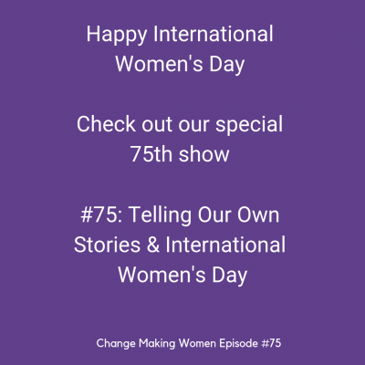 #75: Telling Our Own Stories & International Women's Day
